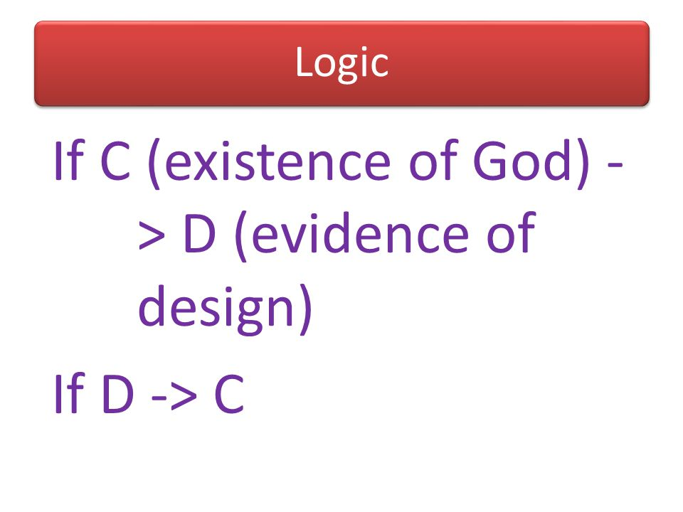 If C (existence of God) -> D (evidence of design)