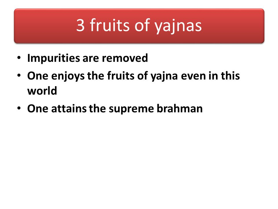 3 fruits of yajnas Impurities are removed