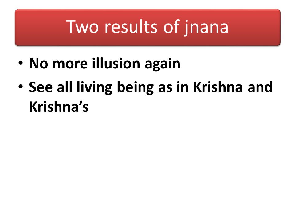 Two results of jnana No more illusion again
