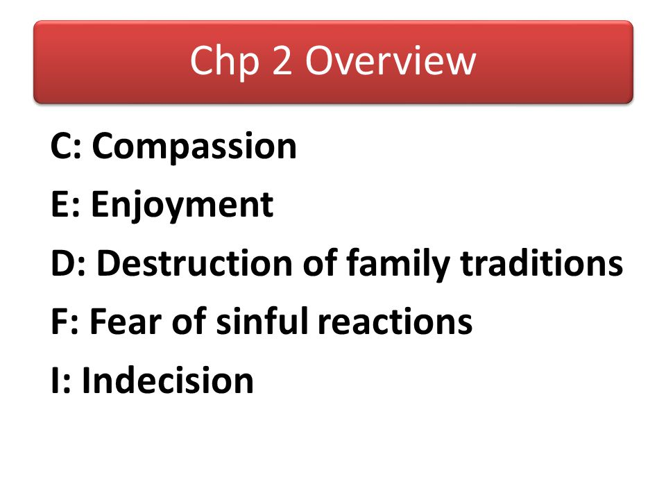 Chp 2 Overview C: Compassion E: Enjoyment D: Destruction of family traditions F: Fear of sinful reactions I: Indecision