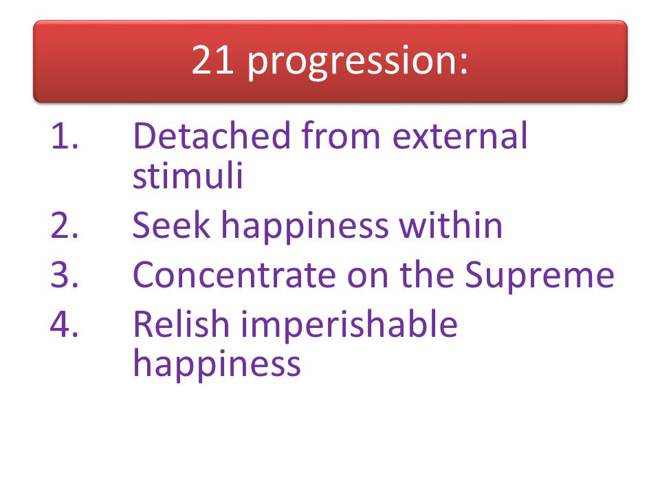 21 progression: Detached from external stimuli Seek happiness within