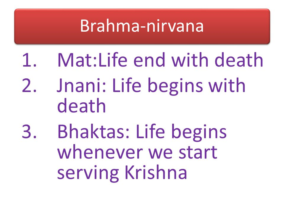 Mat:Life end with death Jnani: Life begins with death