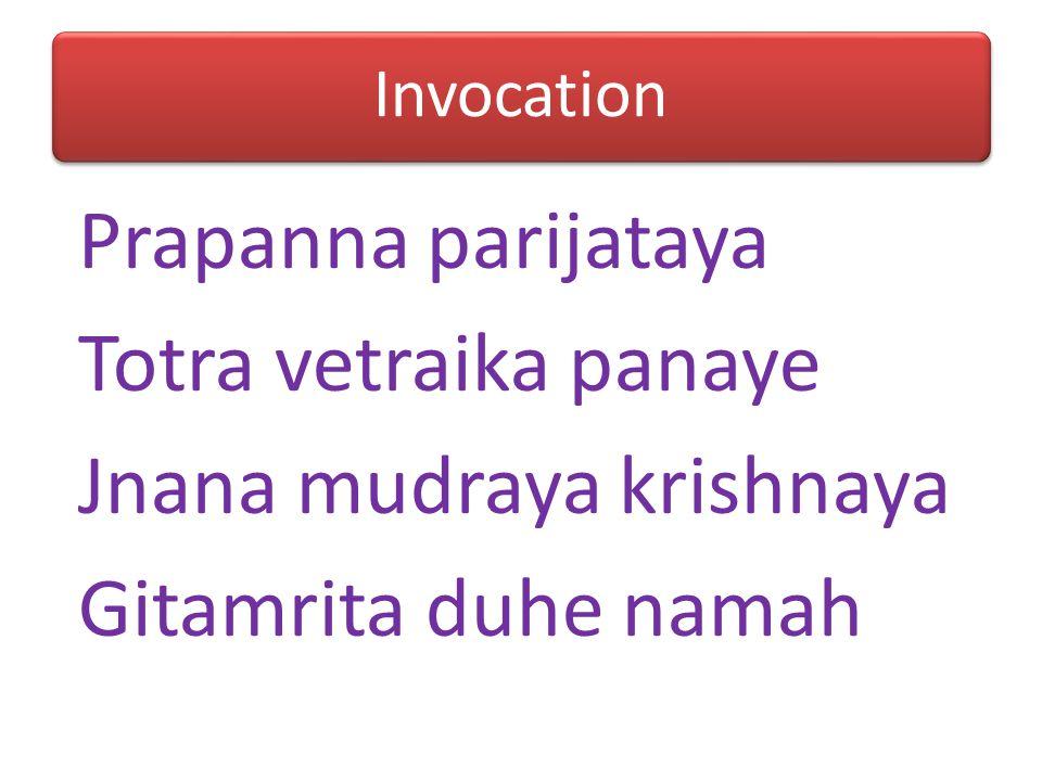 Invocation Prapanna parijataya Totra vetraika panaye Jnana mudraya krishnaya Gitamrita duhe namah