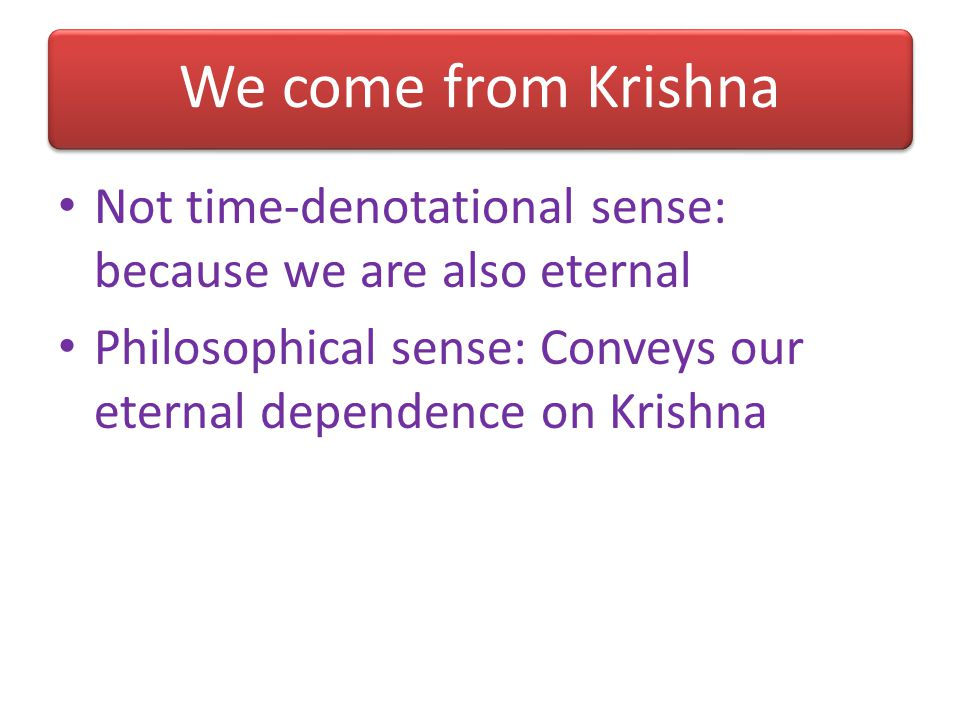 We come from Krishna Not time-denotational sense: because we are also eternal.