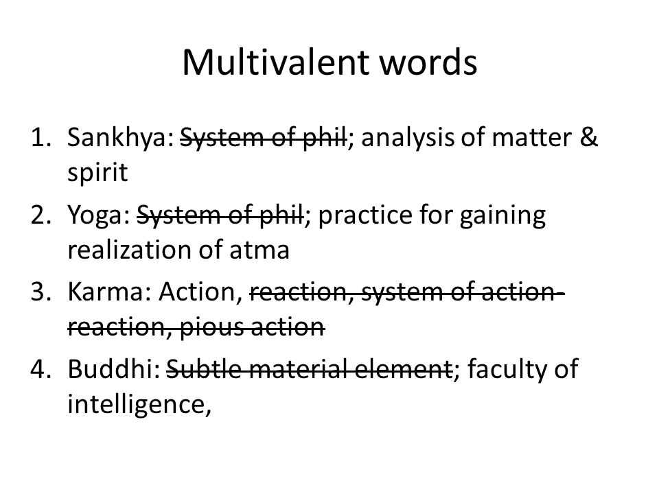 Multivalent words Sankhya: System of phil; analysis of matter & spirit