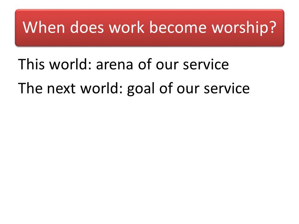 When does work become worship
