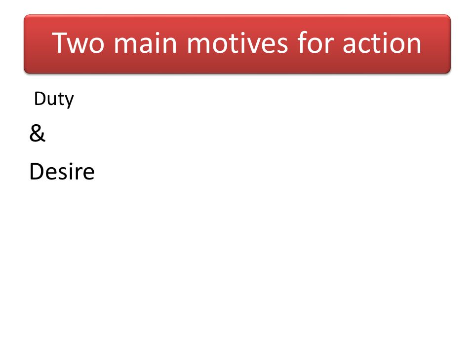 Two main motives for action