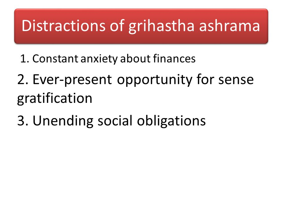 Distractions of grihastha ashrama