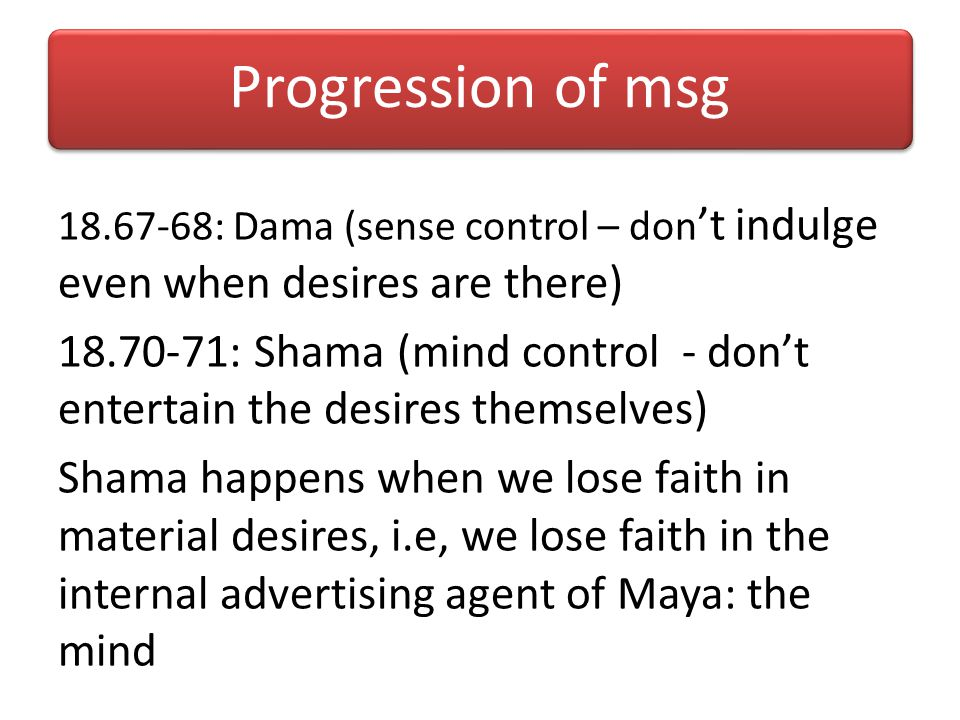 Progression of msg 18.67-68: Dama (sense control – don't indulge even when desires are there)