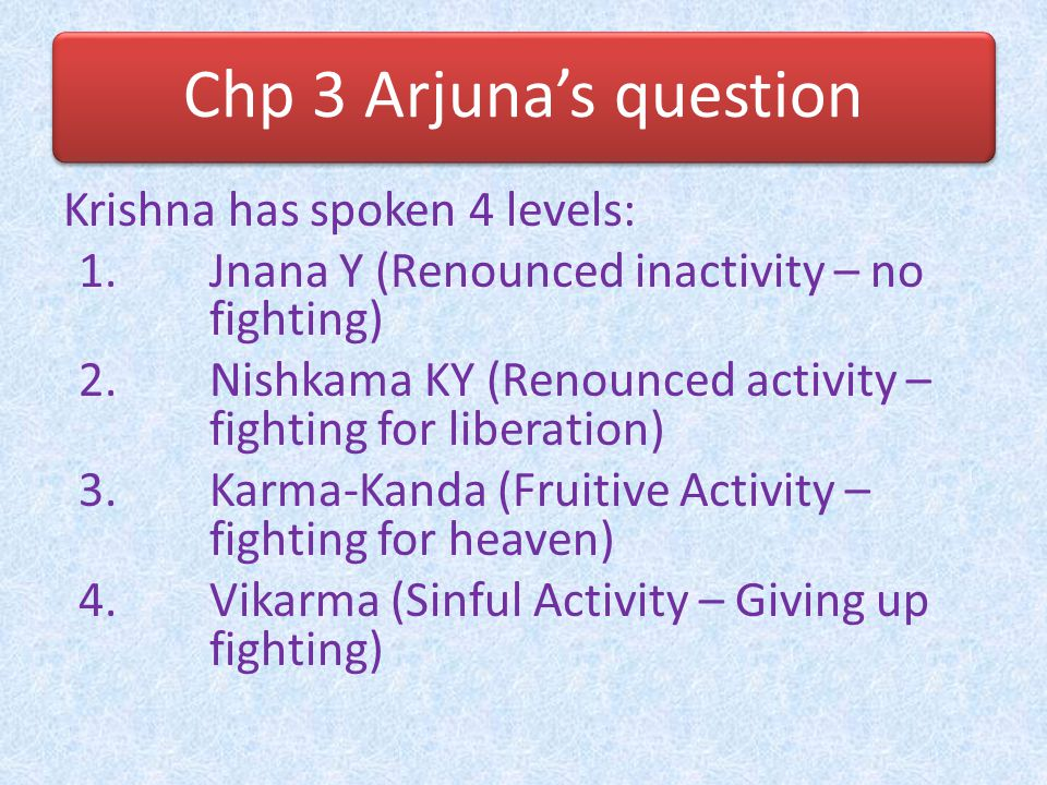 Chp 3 Arjuna's question Krishna has spoken 4 levels: