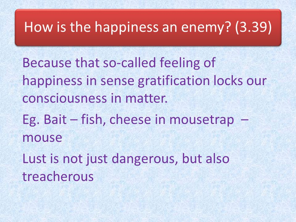 How is the happiness an enemy (3.39)