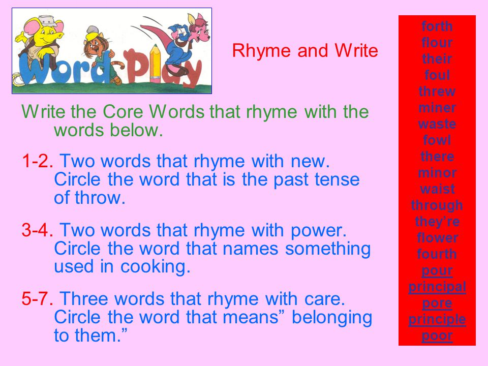 Write the Core Words that rhyme with the words below.
