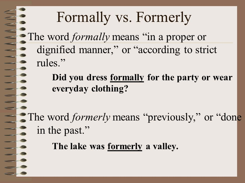 Formally vs. Formerly The word formally means in a proper or dignified manner, or according to strict rules.