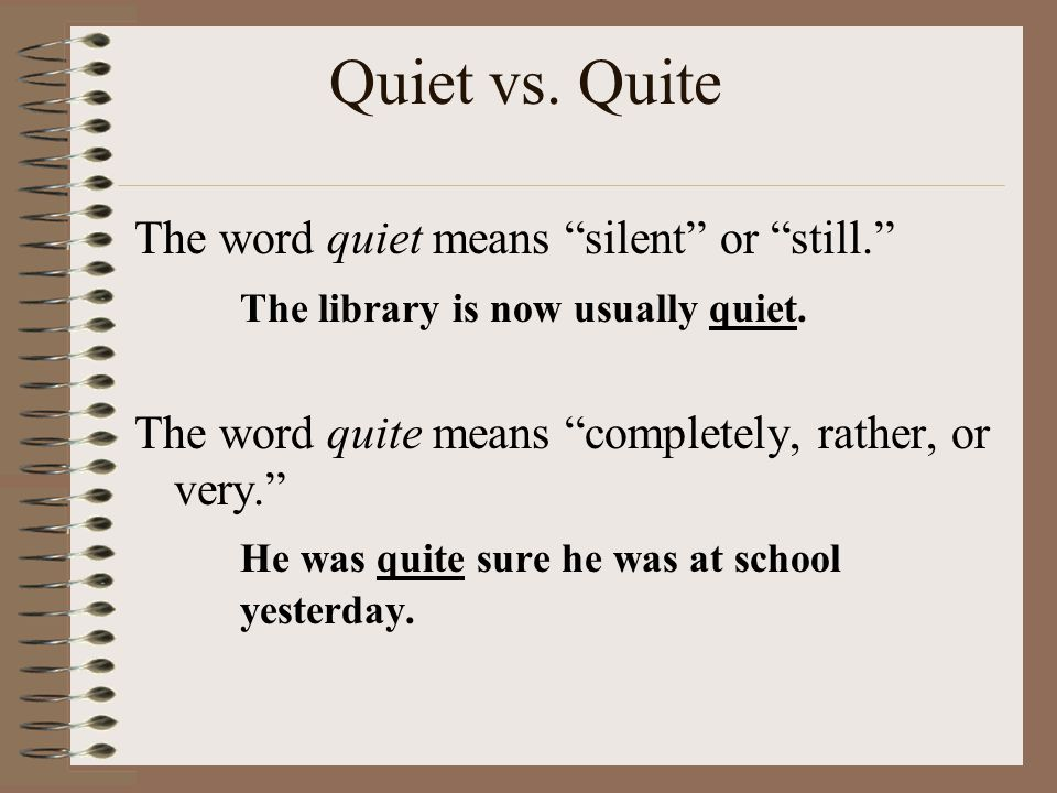 Quiet vs. Quite The word quiet means silent or still.