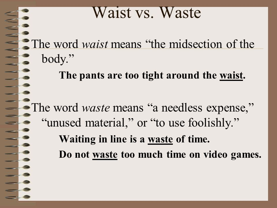 Waist vs. Waste The word waist means the midsection of the body.