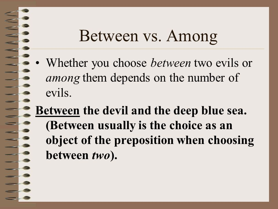 Between vs. Among Whether you choose between two evils or among them depends on the number of evils.