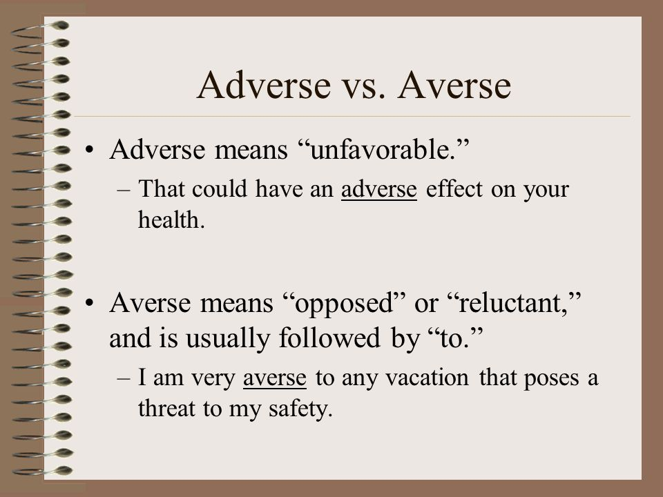 Adverse vs. Averse Adverse means unfavorable.