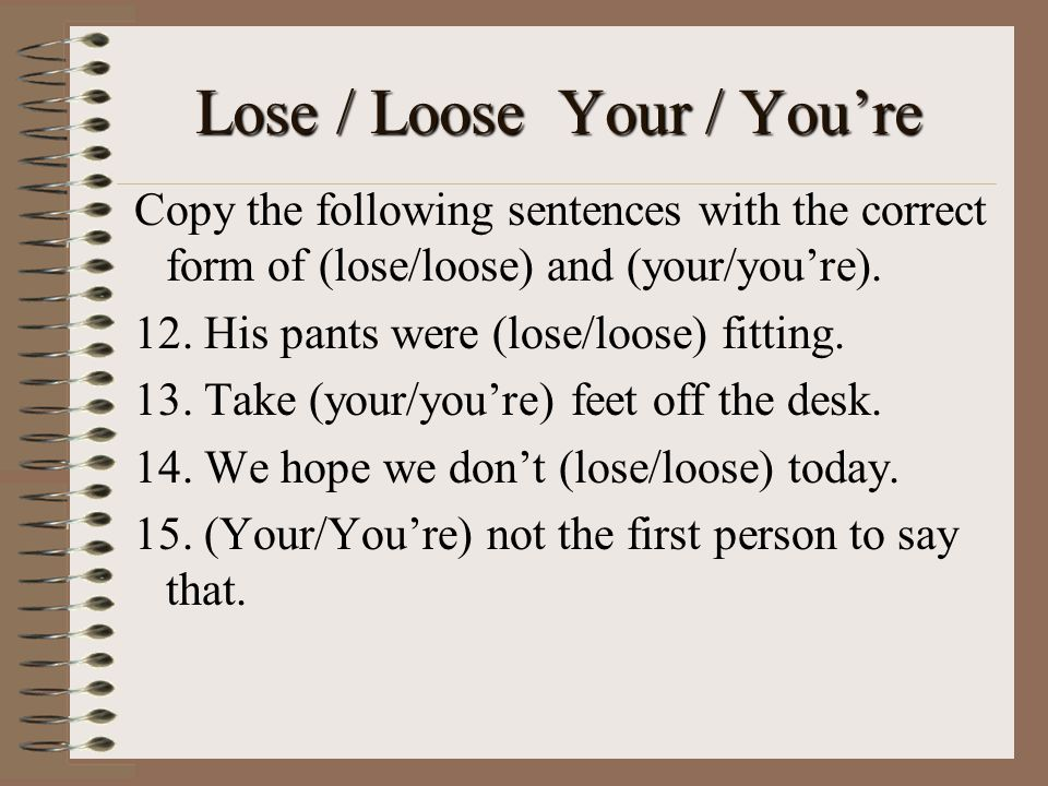 Lose / Loose Your / You're