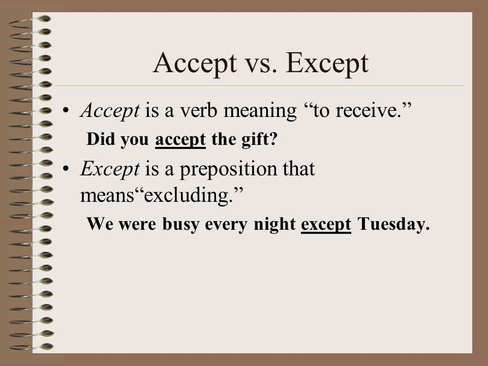 Accept vs. Except Accept is a verb meaning to receive.