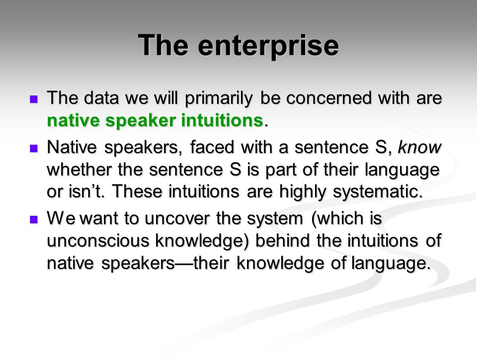The enterprise The data we will primarily be concerned with are native speaker intuitions.