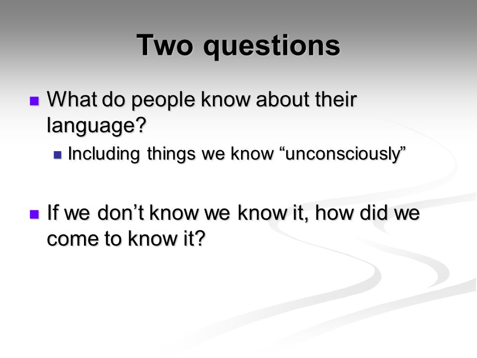 Two questions What do people know about their language