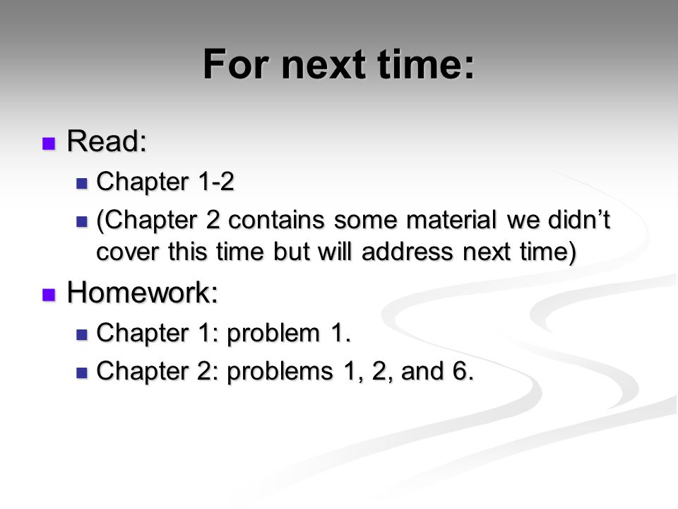 For next time: Read: Homework: Chapter 1-2