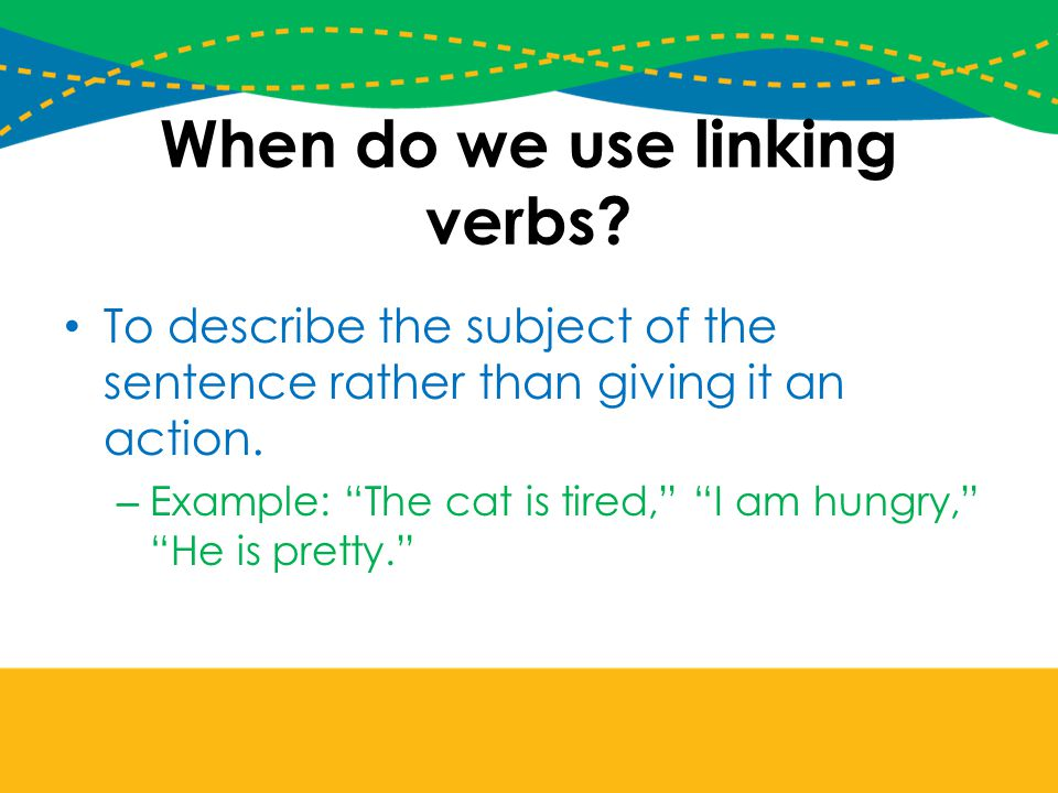 When do we use linking verbs