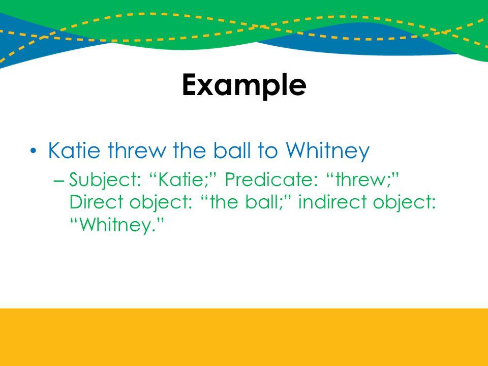 Example Katie threw the ball to Whitney