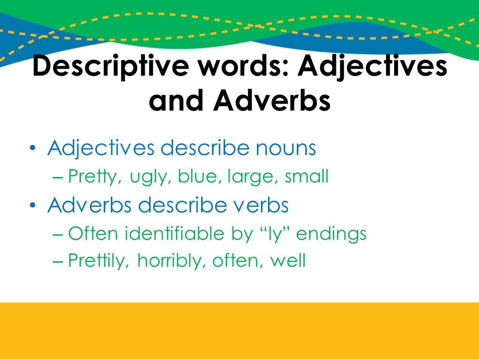 Descriptive words: Adjectives and Adverbs