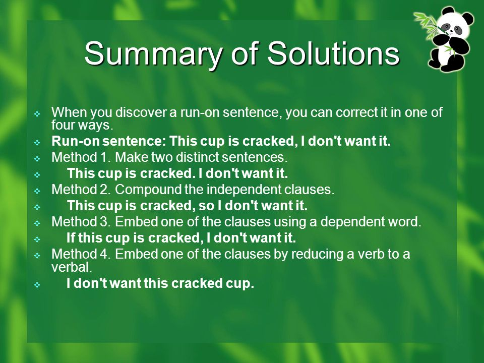 Summary of Solutions When you discover a run-on sentence, you can correct it in one of four ways.