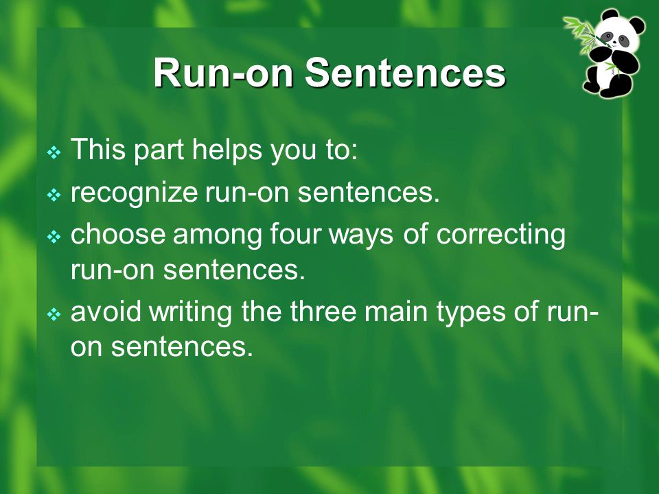 Run-on Sentences This part helps you to: recognize run-on sentences.