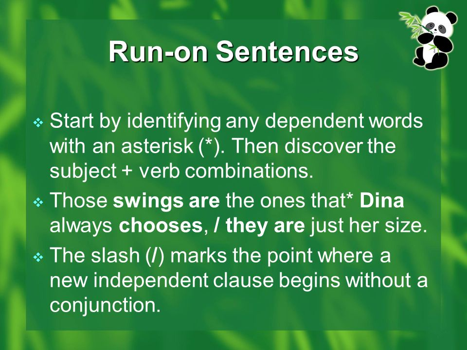 Run-on Sentences Start by identifying any dependent words with an asterisk (*). Then discover the subject + verb combinations.