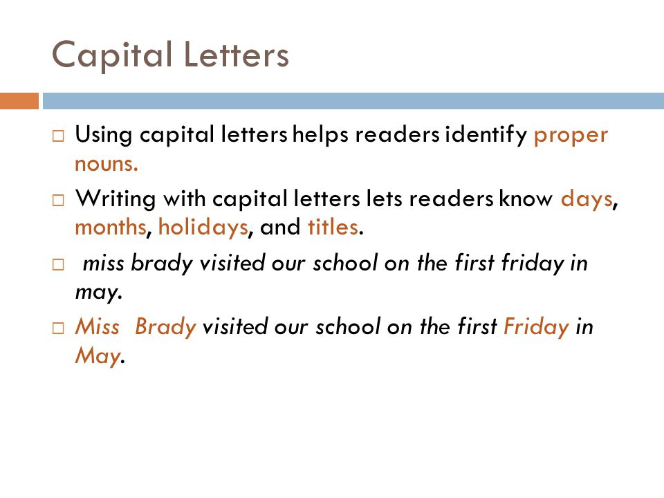 Capital Letters Using capital letters helps readers identify proper nouns.