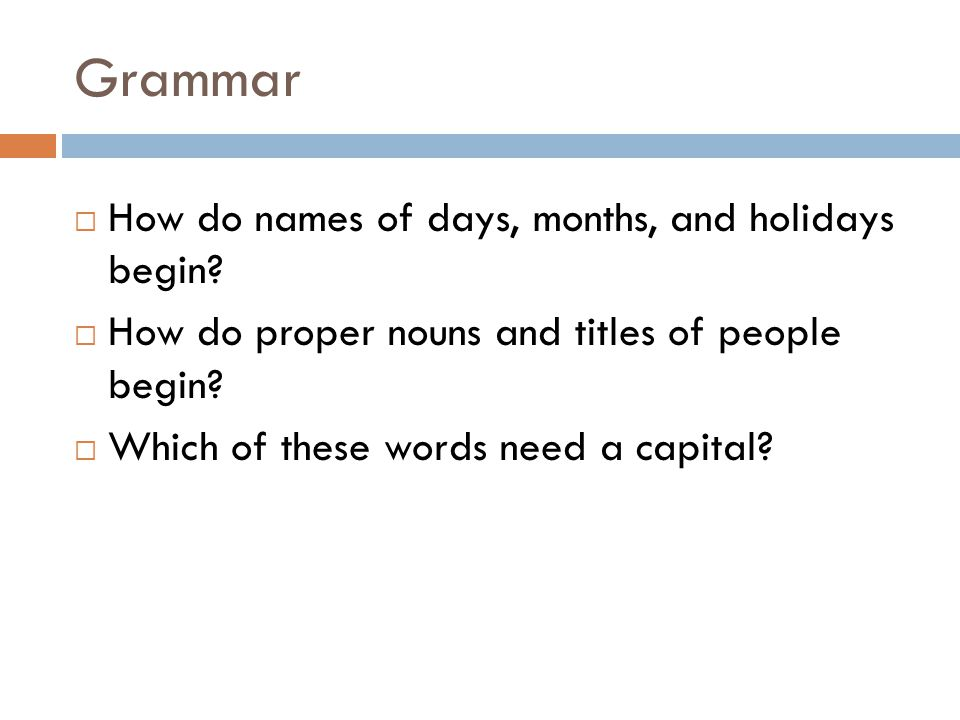 Grammar How do names of days, months, and holidays begin