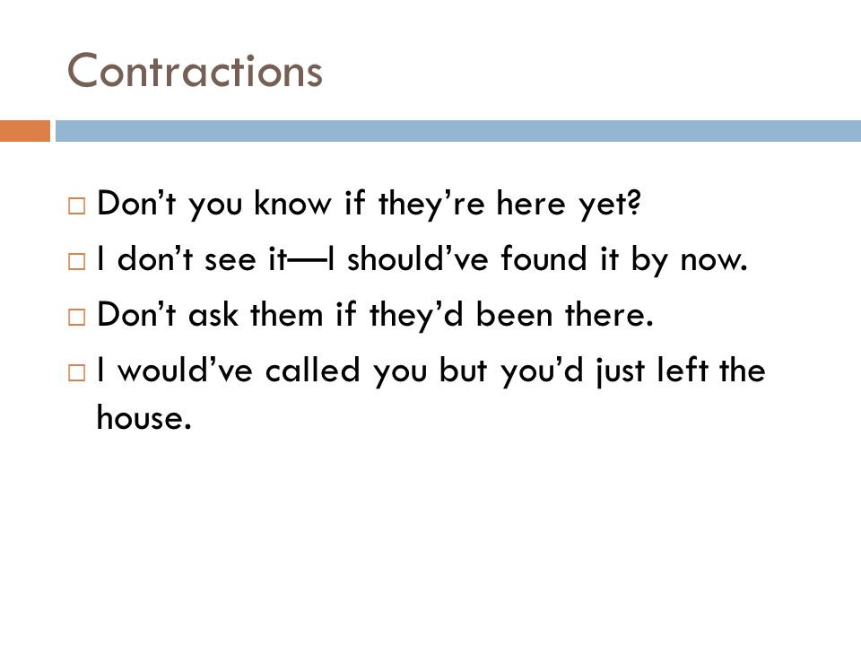 Contractions Don't you know if they're here yet