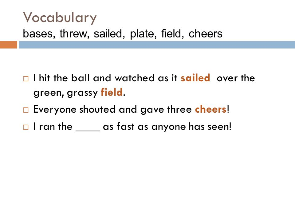 Vocabulary bases, threw, sailed, plate, field, cheers