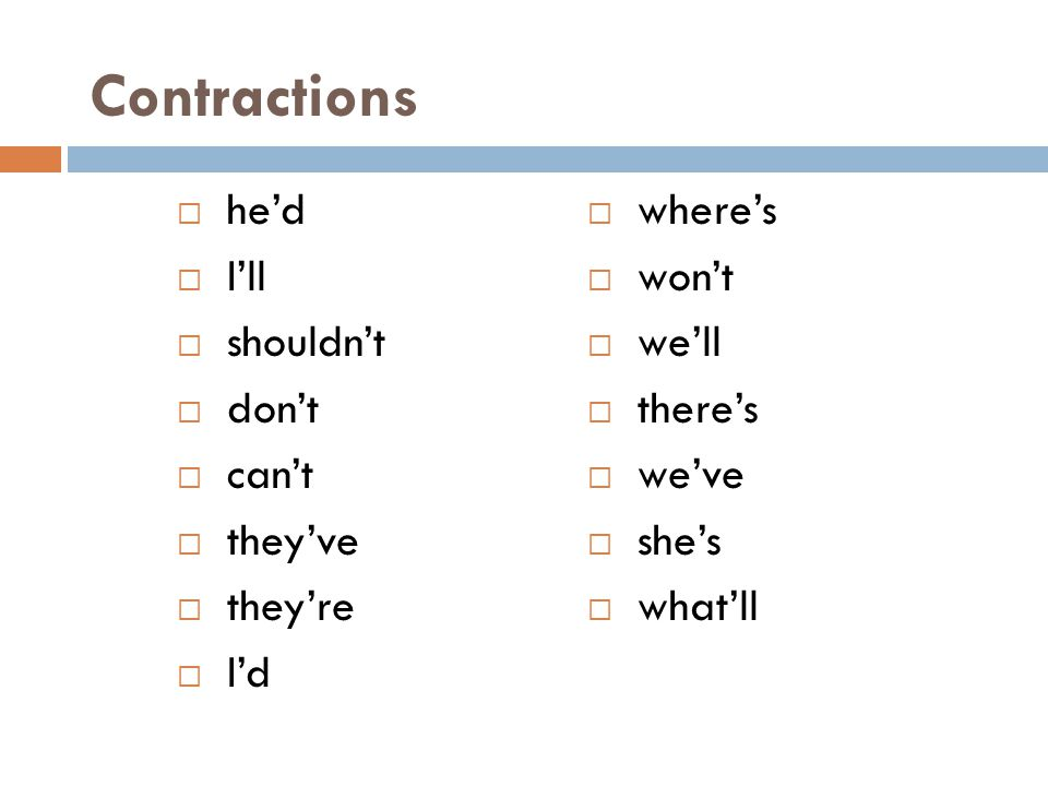 Contractions he'd I'll shouldn't don't can't they've they're I'd