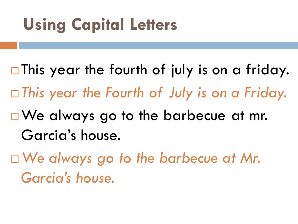 Using Capital Letters This year the fourth of july is on a friday.