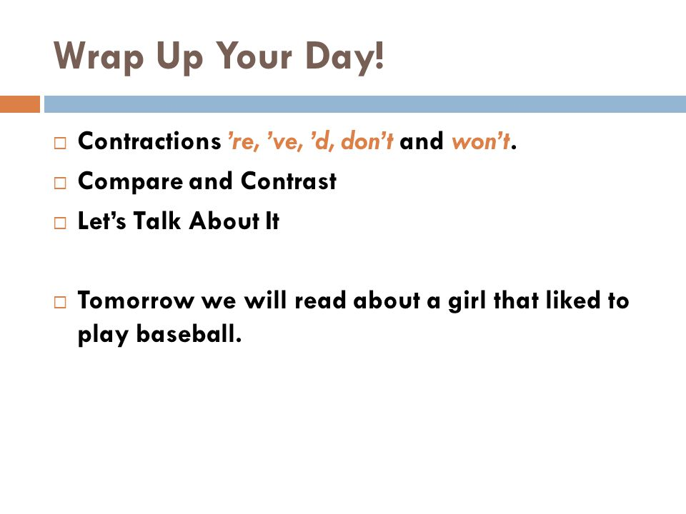 Wrap Up Your Day! Contractions 're, 've, 'd, don't and won't.