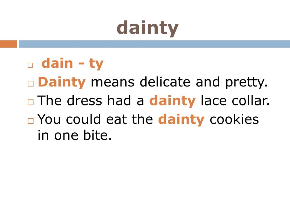 dainty Dainty means delicate and pretty.