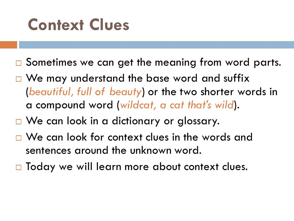 Context Clues Sometimes we can get the meaning from word parts.