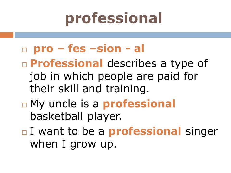 professional pro – fes –sion - al