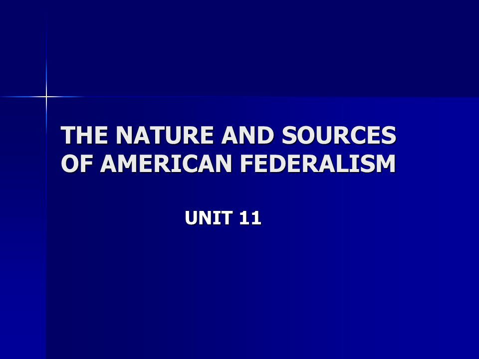 THE NATURE AND SOURCES OF AMERICAN FEDERALISM