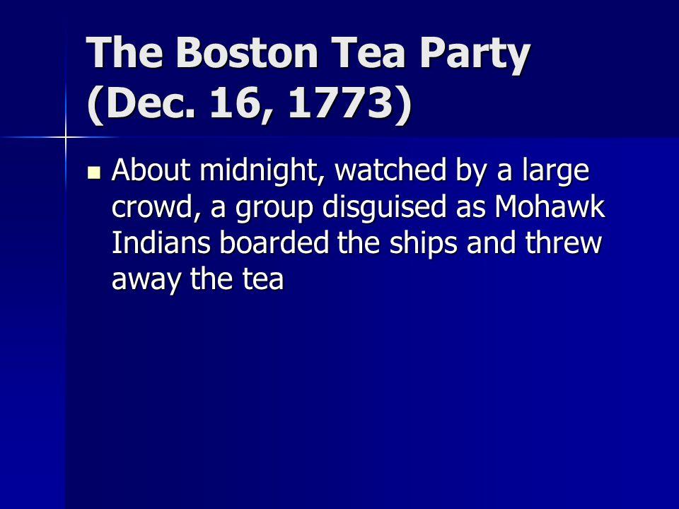 The Boston Tea Party (Dec. 16, 1773)