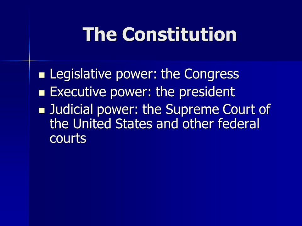The Constitution Legislative power: the Congress
