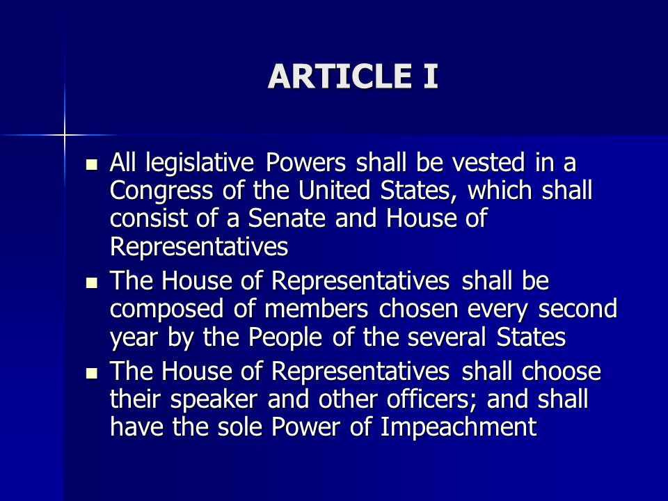 ARTICLE I All legislative Powers shall be vested in a Congress of the United States, which shall consist of a Senate and House of Representatives.