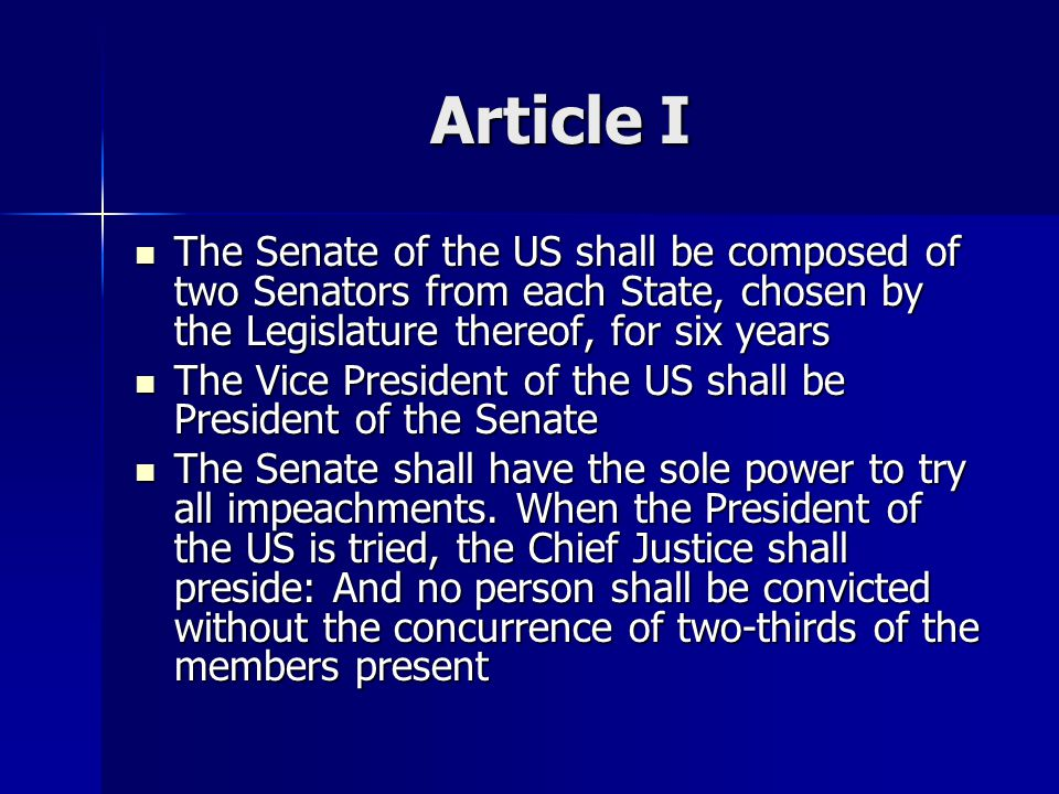 Article I The Senate of the US shall be composed of two Senators from each State, chosen by the Legislature thereof, for six years.