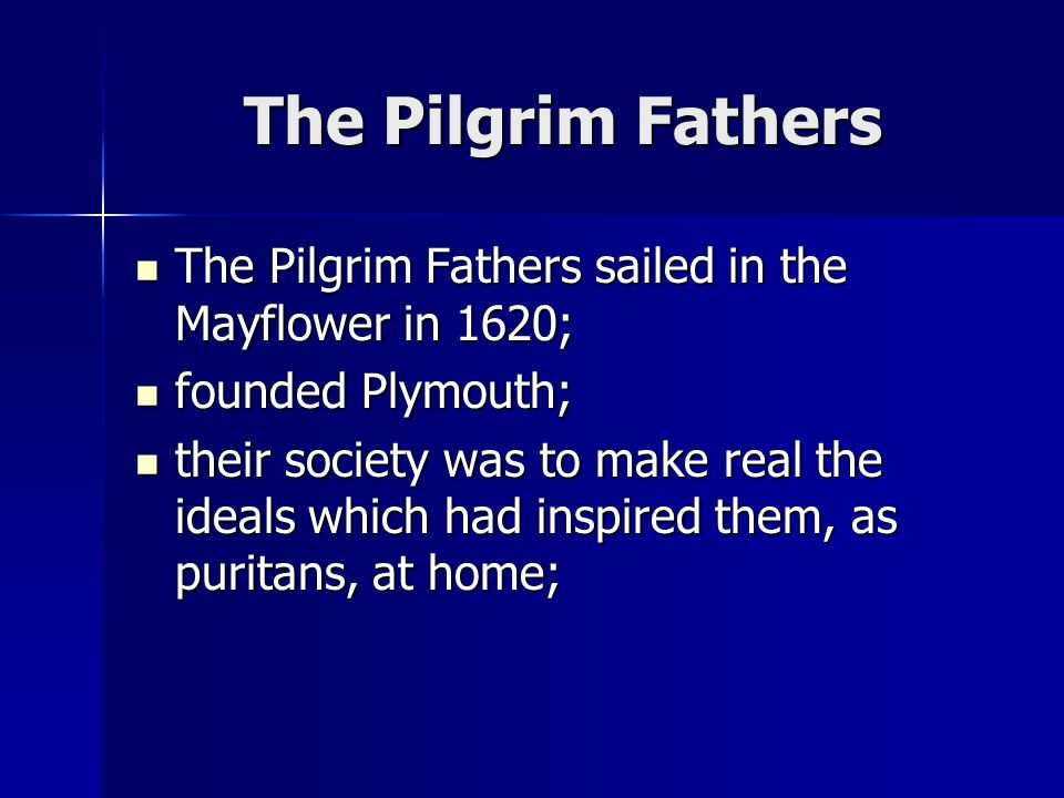 The Pilgrim Fathers The Pilgrim Fathers sailed in the Mayflower in 1620; founded Plymouth;