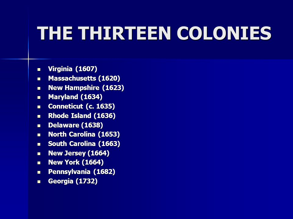 THE THIRTEEN COLONIES Virginia (1607) Massachusetts (1620)