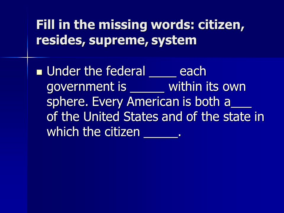 Fill in the missing words: citizen, resides, supreme, system